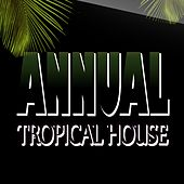 Annual Tropical House (100 Super Hits Dance Electro House Party Night) by Various Artists