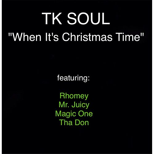 When It's Christmas Time (feat. RHOMEY, Magic One, THA Don & Mr. Juicy) by Tk Soul