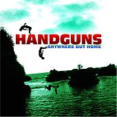 Anywhere but Home by Handguns