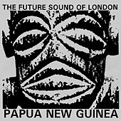 Papua New Guinea de Future Sound of London