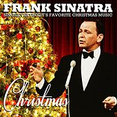 Christmas - Frank Sinatra Sings Everybody's Favorite Christmas Music (Remastered) by Frank Sinatra