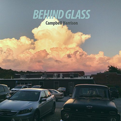 Behind Glass by Campbell Harrison