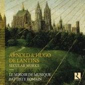 Arnold & Hugo de Lantins: Secular Works de Le Miroir de Musique