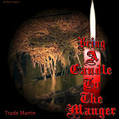Bring a Candle to the Manger by Trade Martin