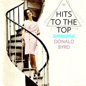 Hits To The Top by Donald Byrd