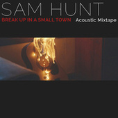 Break Up In A Small Town by Sam Hunt
