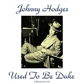 Used to Be Duke (Remastered 2015) by Johnny Hodges