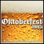 Oktoberfest 2015 - German Folk Drinking Songs by Oktoberfest