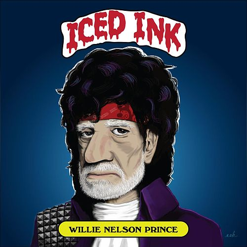 Willie Nelson Prince (Explicit, EP) by Iced Ink : Napster