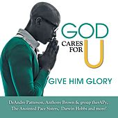 God Cares For U-Give Him Glory von Various Artists