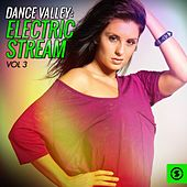Dance Valley: Electric Stream, Vol. 3 by Various Artists