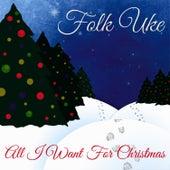 All I Want for Christmas by Folk Uke