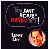 You Aint Heard Nothin' Yet by Lenny Dee