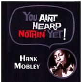 You Aint Heard Nothin' Yet von Hank Mobley