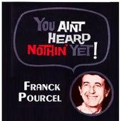 You Aint Heard Nothin' Yet von Franck Pourcel
