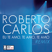 Eu Te Amo, Te Amo, Te Amo by Roberto Carlos