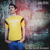 Tune Out, Turn Off, Disconnect von John Helix