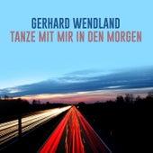 Tanze Mit Mir In Den Morgen by Gerhard Wendland