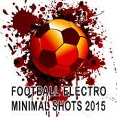 Football Electro Minimal Shots 2015 by Various Artists
