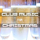 Club Music for Christmas - Chillout Party Songs for your Christmas Holidays and New Year's Eve Celebrations von Chill Out