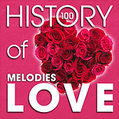 The History of Love Melodies (100 Famous Songs) by Various Artists