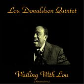 Wailing with Lou (Remastered 2015) by Lou Donaldson