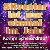 Silvester ist nur einmal im Jahr - Komm Scheiss drauf (Wir feiern mit den besten Schlager Discofox Party Oktoberfest Karneval und Apres Ski XXL Hits der Saison 2015 bis 2016) von Various Artists