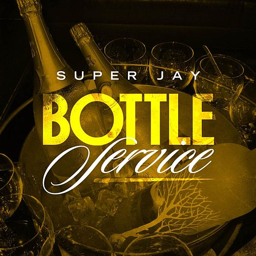 Bottle Service by Super Jay