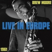 Live in Europe 1961 by Brew Moore