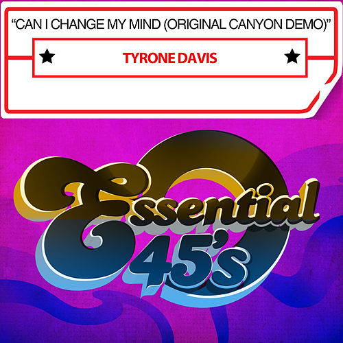 Can I Change My Mind (Original Canyon Demo) by Tyrone Davis
