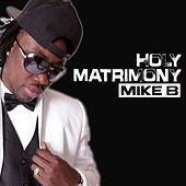 Holy Matrimony by Mike B./Mr. Stayready