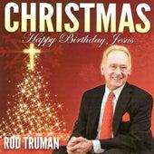 Christmas: Happy Birthday Jesus by Rod Truman