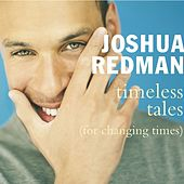 Timeless Tales [For Changing Times] by Joshua Redman