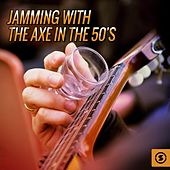 Jamming with the Axe in the 50's by Various Artists