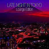 Late Night In Tokyo - Lounge Edition by Various Artists