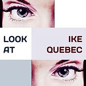 Look at by Ike Quebec