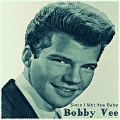 Since I Met You Baby by Bobby Vee