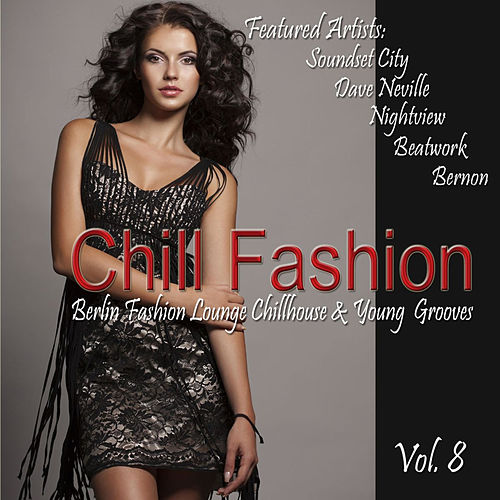 Chill Fashion, Vol. 8 (Berlin Fashion Lounge Chill House and Young Grooves) by Various Artists