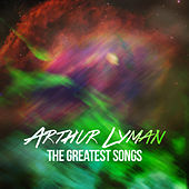 Arthur Lyman - The Greatest Songs von Arthur Lyman