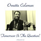 Tomorrow Is the Question! (Remastered 2015) by Ornette Coleman