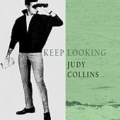 Keep Looking by Judy Collins