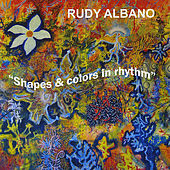 Shapes & Colors in Rhythm by Rudy Albano