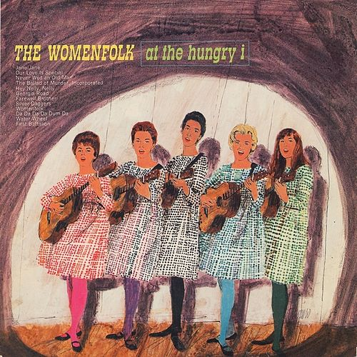 The Womenfolk Vol. 4: (1965) The Womenfolk At the Hungry I by The Womenfolk