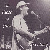 So Close to You by Kent Henry