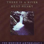 There Is a River by Kent Henry