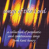 Songs of the Lord by Kent Henry