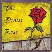 Praise Rose by Kent Henry