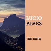 Tema Sem Fim de Lucio Alves