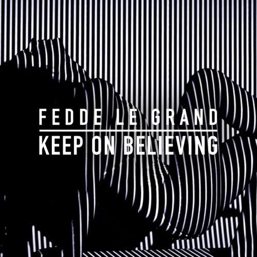 Keep On Believing (Radio Edit) de Fedde Le Grand
