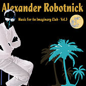 Music for an Imaginary Club Vol. 3 de Alexander Robotnick